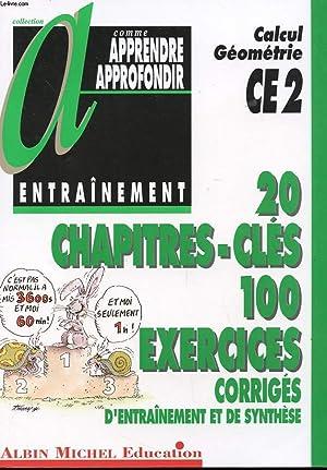 CALCUL GEOMETRIE CE2 - 20 CHAPITRES - CLES - 100 EXERCICES CORRIGES D'ENTRAINEMENT ET DE ...