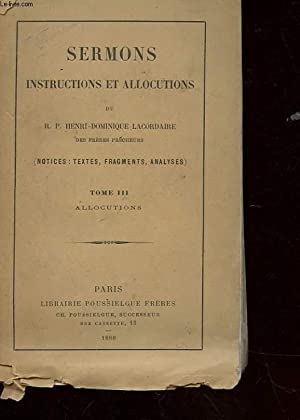 SERMONS - INSTRUCTIONS ET AALOCUTIONS - TOME III ALLOCUTION: LACORDAIRE HENRI-DOMINIQUE