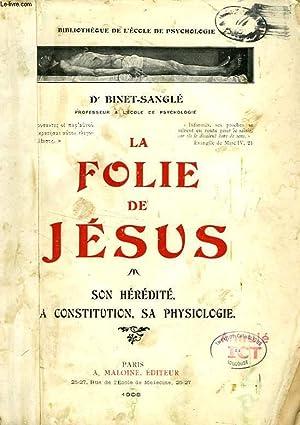 LA FOLIE DE JESUS, SON HEREDITE, SA CONSTITUTION, SA PHYSIOLOGIE: BINET-SANGLE DR.