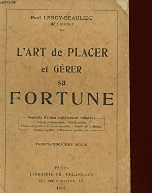 L'ART DE PLACER ET GERER SA FORTUNE: LEROY-BEAULIEU PAUL