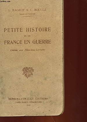 PETITE HISTOIRE DE LA FRANCE EN GUERRE - DEDIEE AUX ALSACIENS-LORRAINS: RAGEOT G. - BOUCLE C.