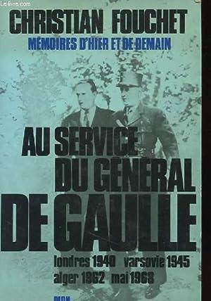 AU SERVICE DU GENERAL DE GAULLE - MEMOIRES D'HIER ET DE DEMAIN.: CHRISTIAN FOUCHET