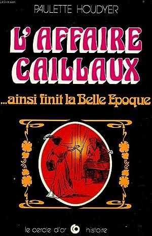 L'AFFAIRE CAILLAUX . AINSI FINIT LA BELLE: HOUDYER PAULETTE