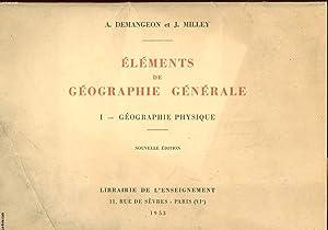 ELEMENTS DEGEOGRAPHIE GENERALE - 1 - GEOGRAPHIE PHYSIQUE: DEMANGEON A. - MILLEY J.