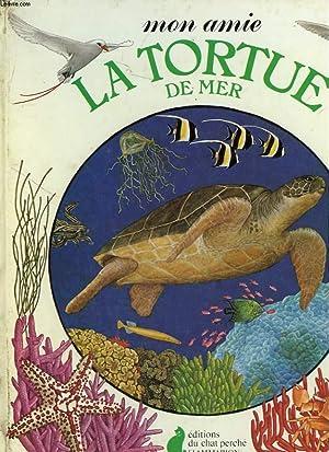 MON AMIE LA TORTUE DE MER. EDITIONS DU CHAT PERCHE.: METRAL YVETTE.