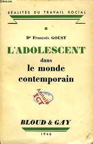 L'ADOLESCENT DANS LE MONDE CONTEMPORAIN: GOUST DR FRANCOIS
