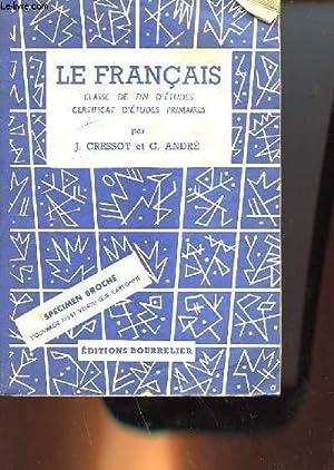 LE FRANCAIS - CLASSE DE FIN D'ETUDES - CERTIFICAT D'ETUDES PRIMAIRES: CRESSOT JOSEPH - ...