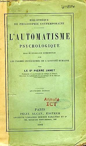 L'AUTOMATISME PSYCHOLOGIQUE, ESSAI DE PSYCHOLOGIE EXPERIMENTALE SUR: JANET Dr PIERRE
