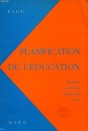 PLANIFICATION DE L'EDUCATION, SEMINAIRE CATHOLIQUE INTERNATIONAL, LOUVAIN, 10-12 SEPT. 1964: ...