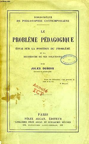 LE PROBLEME PEDAGOGIQUE, ESSAI SUR LA POSITION DU PROBLEME ET LA RECHERCHE DE SES SOLUTIONS: DUBOIS...
