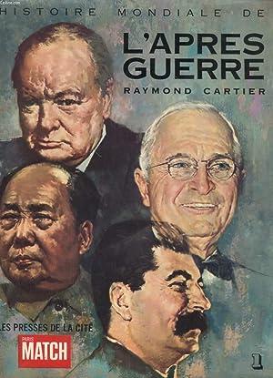 HISTOIRE MONDIALE DE L'APRES GUERRE. TOME PREMIER: RAYMOND CARTIER