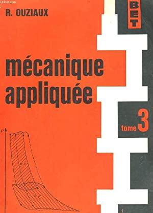 MECANIQUE APPLIQUEE TOME 3: R. OUZIAUX