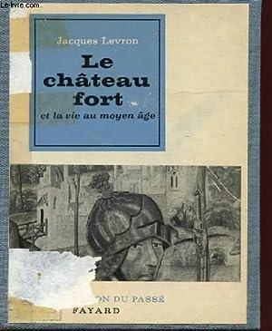 LE CHATEAU FORT ET LA VIE AU MOYEN AGE.: JACQUES LEVRON