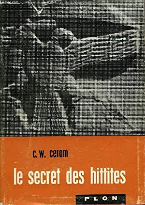 LE SECRET DES HITTITES, DECOUVERTE D'UN ANCIEN EMPIRE: CERAM C. W.