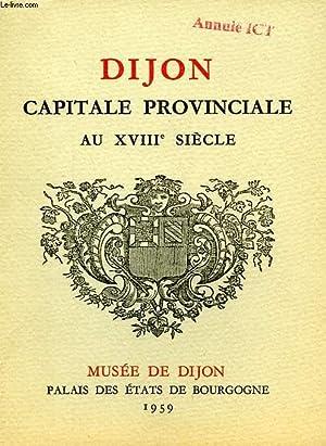 DIJON, CAPITALE PROVINCIALE AU XVIIIe SIECLE: COLLECTIF