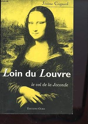 LOIN DU LOUVRE - LE VOL DE: JEROME COIGNARD