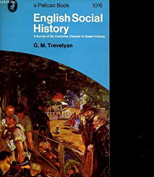 ENGLISH SOCIAL HISTORY. a survey of sinx centuries, cjaucer to queen victoria: G. M. TREVELYAN