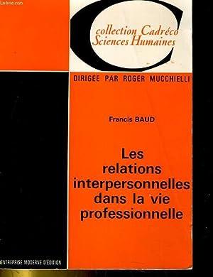 LES RELATIONS INTERPERSONNELLES DANS LA VIE PROFESSIONNELLE: FRANCIS BAUD