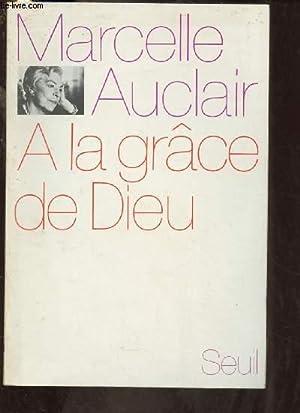 A LA GRACE DE DIEU (TEMOIGNAGE -: AUCLAIR MARCELLE