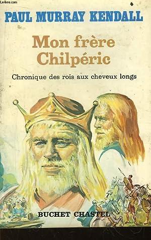 Mon frère Chilpérie. Chronique des rois aux cheveux longs