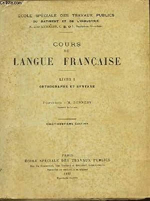 Cours de Langue Française. Livre 1 : Orthographe et ...