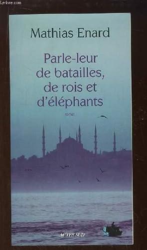 Parle-leur de batailles, de rois et d'éléphants.: ENARD Mathias