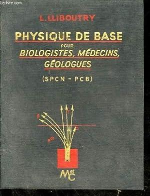 Physique de base pour biologistes, médecins, géologues (SPCN - PCB): LLIBOUTRY L.