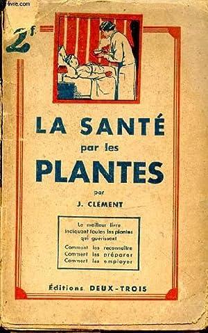 La santé par les plantes: CLEMENT J.