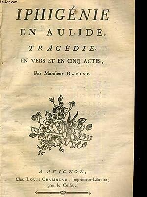 IPHIGENIE EN AULIDE, TRAGEDIE EN VERS ET EN CINQ ACTES: MONSIEUR RACINE