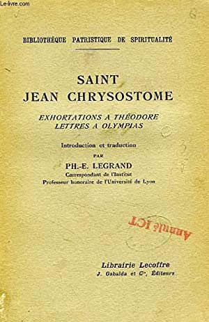 EXHORTATIONS A THEODORE, LETTRES A OLYMPIAS: SAINT JEAN CHRYSOSTOME,