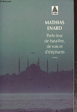 Parle-leur de batailles, de rois et d'éléphants: Enard Mathias