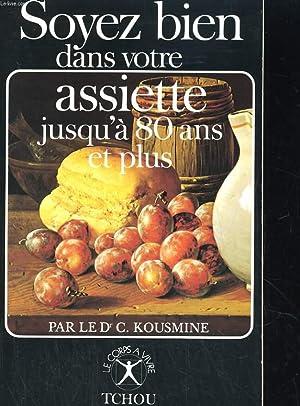 SOYEZ BIEN DANS VOTRE ASSIETTE JUSQU'A 80 ANS ET PLUS: LE Dr. C. KOUSMINE