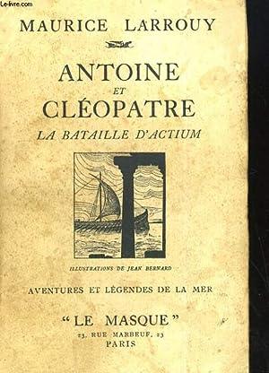 ANTOINE ET CLEOPATRE. LA BATAILLE D'ACTIUM: MAURICE LARROUY