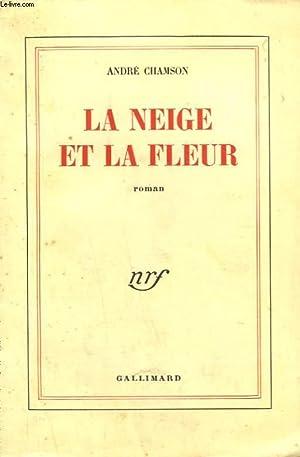 LA NEIGE ET LA FLEUR.: CHAMSON ANDRE.