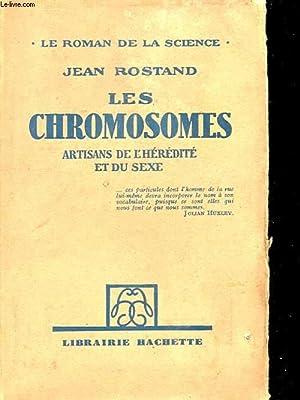 LES CHROMOSOMES - ARTISANS DE L'HEREDITE ET DU SEXE: JEAN ROSTAND
