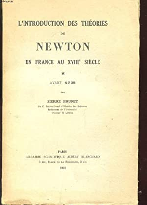 L'INTRODUCTION DES THEORIES DE NEWTON EN FRANCE AU XVIIIe SIECLE, AVANT 1738: PIERRE BRUNET