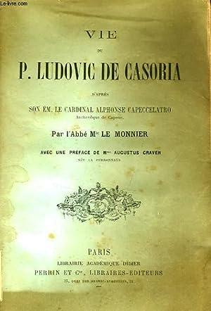 VIE DE P. LUDOVIC DE CASORIA, D'APRES S.E. LE CARDINAL ALPHONSE CAPECCELATRO, ARCHEVEQUE DE ...