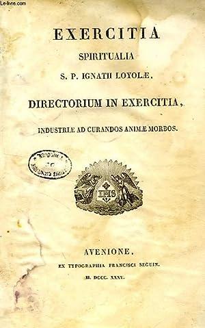 EXERCITIA SPIRITUALIA S. P. IGNATII LOYOLAE DIRECTORIUM IN EXERCITIA, INDUSTRIAE AD CURANDOS ANIMAE...