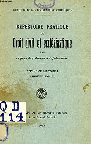REPERTOIRE PRATIQUE DE DROIT CIVIL ET ECCLESIASTIQUE, APPENDICE AU TOME I, ASSURANCES SOCIALES: ...