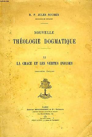 NOUVELLE THEOLOGIE DOGMATIQUE, VI, LA GRACE ET LES VERTUS INFUSES: SOUBEN R. P. JULES