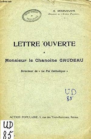 LETTRE OUVERTE A MONSIEUR LE CHANOINE GAUDEAU, DIRECTEUR DE LA 'FOI CATHOLIQUE': ...