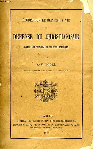 ETUDES SUR LE BUT DE LA VIE, OU DEFENSE DU CHRISTIANISME CONTRE LES PRINCIPALES ERREURS MODERNES: ...