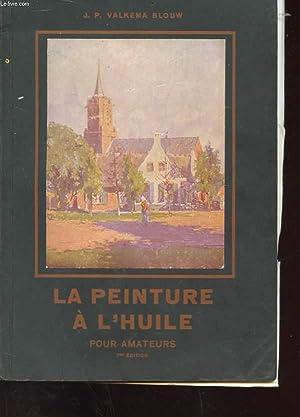 LA PEINTURE A L'HUILE POUR AMATEURS: J. P. VALKEMA BLOUW