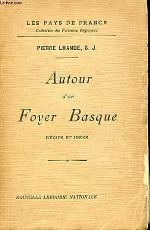 AUTOUR D'UN FOYER BASQUE - RECITS ET IDEES: PIERRE LHANDE