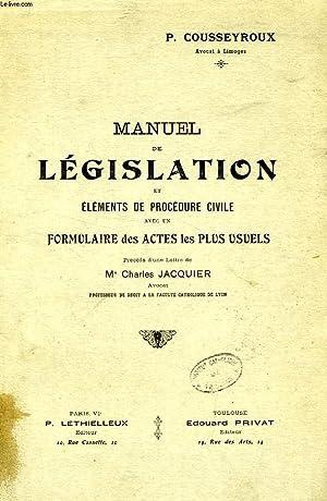 MANUEL DE LEGISLATION ET ELEMENTS DE PROCEDURE CIVILE AVEC UN FORMULAIRE DES ACTES LES PLUS USUELS:...