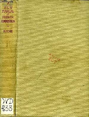 A NEW MANUAL OF FRENCH COMPOSITION, FOR UNIVERSITIES AND THE HIGHER CLASSES OF SCHOOLS: GRAEME ...