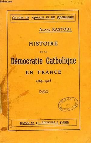 HISTOIRE DE LA DEMOCRATIE CATHOLIQUE EN FRANCE (1789-1903): RASTOUL AMAND