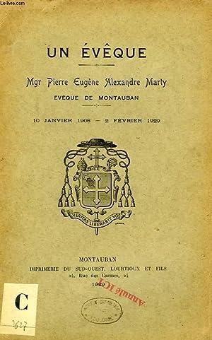UN EVEQUE, Mgr PIERRE EUGENE ALEXANDRE MARTY, EVEQUE DE MONTAUBAN, 10 JAN. 1908 - 2 FEV. 1929: ...