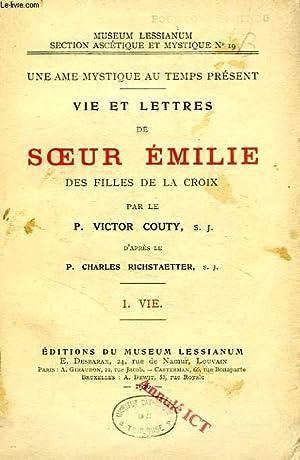 VIE ET LETTRES DE SOEUR EMILIE DES FILLES DE LA CROIX, TOME I, VIE: COUTY P. VICTOR S. J., ...