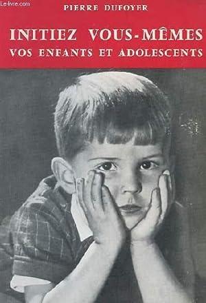INITIEZ VOUS-MÊME VOS ENFANTS ET ADOLESCENTS: PIERRE DUFOYER
